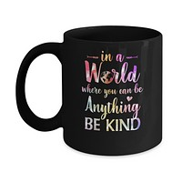 Autism In A World Where You Can Be Anything Be Kind Mug