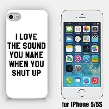 for iPhone 5/5S - I Love The Sound You Make When You Shut Up - STFU - Sassy - Funny - Hipster - Ship from Vietnam - US Registered Brand