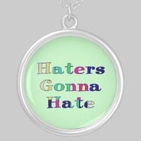 Haters Gonna Hate Personalized Necklace from Zazzle.com