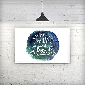 Be Wild and Free - Fine-Art Wall Canvas Prints