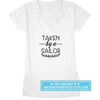 Taken by a sailor tshirt, Navy wife shirt, Navy girlfriend shirt, Navy fiance shirt, I love my sailor tshirt, navy clothing, us Navy tshirt