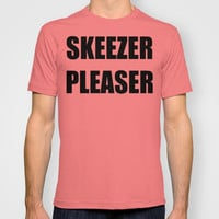 Skeezer Pleaser T-shirt by Raunchy Ass Tees