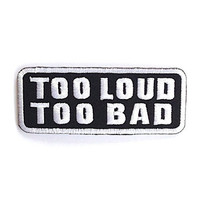 Too Loud Too bad Applique Iron on Patch Size 9 x 3.6 cm.