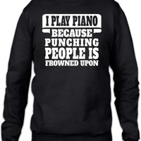 i play piano because punching people is frowned upon 1 Crewneck Sweatshirt