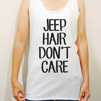 Jeep Hair Don't Care Shirts Hair Shirts Word Shirts Chic Shirts Unisex Shirts Women Shirts Singlet Women Tank Top Women Sleeves-Size S M L