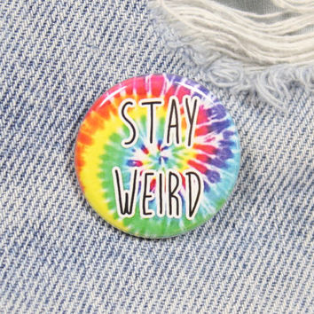 Stay Weird Tie Dye 1.25 Inch Pin Back Button Badge