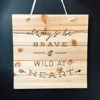 BRAVE and WILD WOODEN sign - hand painted quote