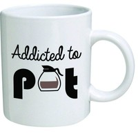 Addicted To Pot Coffee Mug - Funny Cannabis Gifts