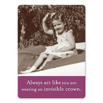 Always Act Like You Are Wearing An Invisible Crown Rectangle Magnet
