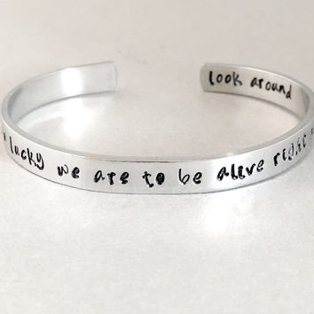 Hamilton Inspired Bracelet - How Lucky We Are to Be Alive - Hand Stamped Cuff in Aluminum, Golden Brass or Sterling Silver  - customizable