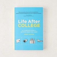 Life After College: The Complete Guide to Getting What You Want By Jenny Blake | Urban Outfitters