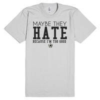 Maybe they Hate because I'm too good Soccer tee t shirt