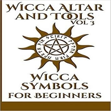 Wicca Altar and Tools - Wicca Symbols for Beginners: The Complete Guide to Symbology: Water, Fire, Colors, Essential Oils, Astrology + Self Care + Sim ( Wicca Altar and Tools #3 )