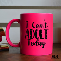 I can't Adult Today - Pink Mug