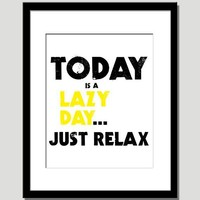 soon to retire limited edition sale clearance-today is a lazy day just relax quote print in sunshine yellow and black