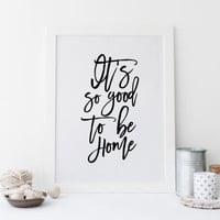 PRINTABLE Art,It's So Good To Be Home,Home Is Wherever I'm With You,Home Sweet Home,Home Decor,Wall Art,Welcome Home,Home Sign,Typography