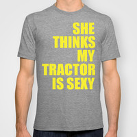 She Think My Tractor Is Sexy T-shirt by Raunchy Ass Tees