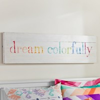 Dream Colorfully Planked Art
