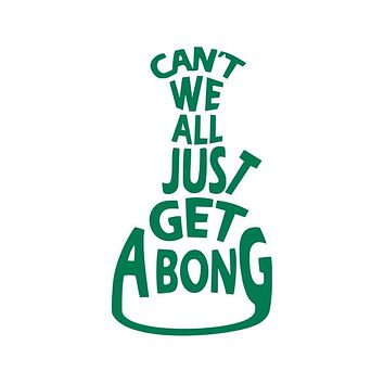 Can't We All Just Get a Bong Die Cut Vinyl Decal Sticker