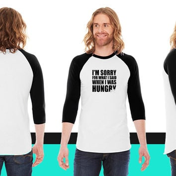 What I said When I was Hungry_ American Apparel Unisex 3/4 Sleeve T-Shirt