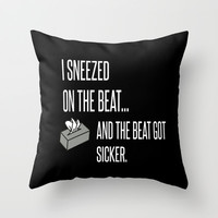 I Sneezed On The Beat and the Beat Got Sicker Throw Pillow by productoslocos   Society6