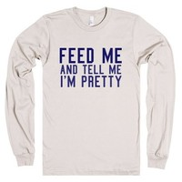 Feed Me (and Tell Me I'm Pretty)-Unisex Natural T-Shirt