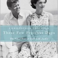 These Few Precious Days: The Final Year of Jack with Jackie, Christopher Andersen, (9781476732329). Hardcover - Barnes & Noble