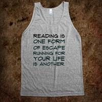 Reading is one form of escape Running for your life is another.