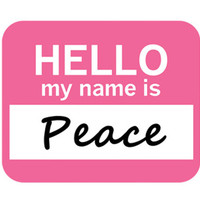 Peace Hello My Name Is Mouse Pad