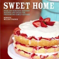 Sweet Home: Over 100 Heritage Desserts and Ideas for Preserving Family Recipes