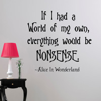 Wall Decal Alice In Wonderland Quote If I Had A World Of My Own Everything Would Be Nonsense Lewis Carroll Quotes Bedroom Nursery Decor Q204