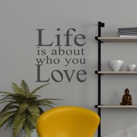 22x20 Life is about who you love Romantic Romance Vinyl Decor Wall Lettering Words Quotes Decals Art Custom Willow Creek Signs