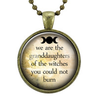 We Are The Granddaughters Of The Witches You Could Not Burn Quote Necklace, Feminist Jewelry, Feminism Gender Equality Pendant, Woman Power