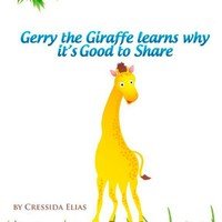 Gerry the Giraffe Learns Why it's Good to Share: In Color, Book 1 of The Safari Children's Books on Good Behavior