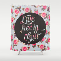 Live free in Christ - Floral Shower Curtain by Allyson Johnson