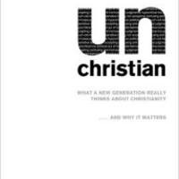 unChristian: What a New Generation Really Thinks about Christianity?and Why It Matters