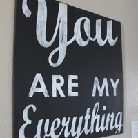You Are My Everything  Large Home Decor Sign 24x24  by mellisajane
