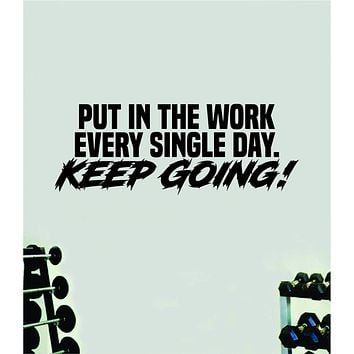 Put In The Work Keep Going Quote Wall Decal Sticker Vinyl Art Home Decor Bedroom Boy Girl Inspirational Motivational Gym Fitness Health Exercise Lift Beast