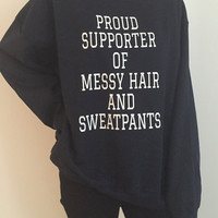 Proud supporter of messy hair and sweatpants sweatshirt Navy crewneck for womens girls jumper funny saying fashion
