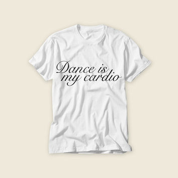 Printed T-Shirt with Dance is My Cardio! Text on Front with Free Shipping to United States Perfect T-shirt for Gym Yoga and Exercise!