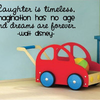 Laughter is timeless, imagination has no age, and dreams are forever.  Walt Disney Quote vinyl wall art decal for childrens room decor.