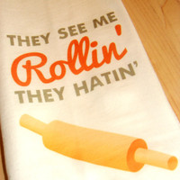 They See Me Rollin They Hatin Kitchen Towel, Tea Towel, Flour Sack Design 035