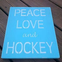 PEACE, LOVE and HOCKEY wooden sign (teal blue)