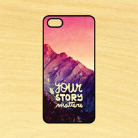 Your Story Matters Inspirational Quote Phone Case iPhone 4 / 4s / 5 / 5s / 5c /6 / 6s /6+ Apple Samsung Galaxy S3 / S4 / S5 / S6