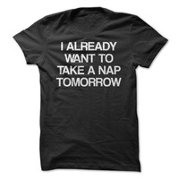 I Already Want To Nap Tomorrow T-Shirt