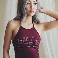Plants Are Friends Halter (MAROON)