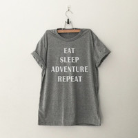 Eat sleep adventure repeat Tshirt cool shirts for womens girls teens unisex tumblr instagram pinterest punk hipster swag dope hype gifts