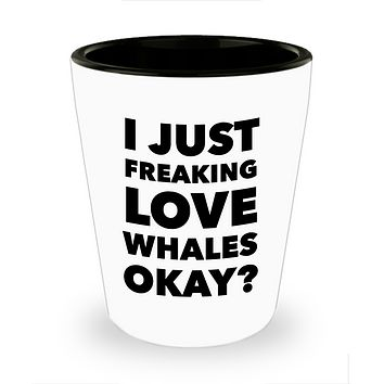 Whale Shot Glass Whale Lovers Gifts Whale Themed Gifts for Adults - I Just Freaking Love Whales Okay? Funny Ceramic Shot Glasses
