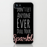 Don't Let Anyone Ever Dull Your Sparkle iPhone Case by carrie loves design | Society6