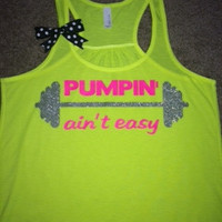 Pumpin' ain't easy - Racerback Tank - Neon Tank - Fitness Tank - Gym Tank - Workout Tank - Workout Clothes